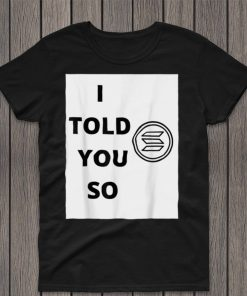 I Told You So Solana Sol Crypto Powering DeFi at Scale T Shirt