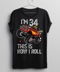 Im 34 This Is How I Roll 34th Birthday Monster Truck 1988 T Shirt